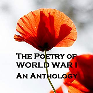 The Poetry of World War I - Volume I - An Anthology                   By:                                                                                                                                 Wilfred Owen,                                                                                        Charles Sorley,                                                                                        Edward Thomas                               Narrated by:                                                                                                                                 Richard Mitchley,                                                                                        Ghizela Rowe,                                                                                        Gideon Wagner                      Length: 3 hrs and 29 mins     Not rated yet     Overall 0.0