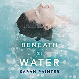 Beneath the Water                   By:                                                                                                                                 Sarah Painter                               Narrated by:                                                                                                                                 Fiona Hardingham                      Length: 9 hrs and 19 mins     13 ratings     Overall 4.5