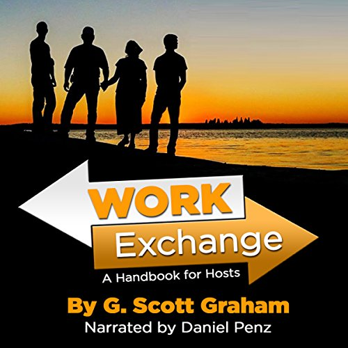 Work Exchange     A Handbook for Hosts              Written by:                                                                                                                                 G. Scott Graham                               Narrated by:                                                                                                                                 Daniel Penz                      Length: 1 hr and 10 mins     Not rated yet     Overall 0.0