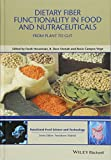 Dietary Fibre Functionality in Food and Nutraceuticals: From Plant to Gut (Hui: Food Scien...