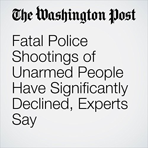 Fatal Police Shootings of Unarmed People Have Significantly Declined, Experts Say copertina