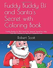 Fuddy Buddy Elf and Santa's Secret with Coloring Book: Fuddy Buddy Elf Will Send His Special Signal to Help Get the Children to Bed on Christmas Eve!