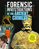 Forensic Investigations of the Ancient Chinese (Forensic Footprints of Ancient Worlds)