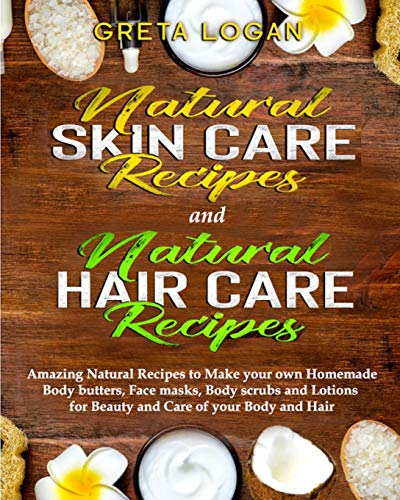 Natural Skin Care and Natural Hair Care: Amazing Natural Recipes to Make your own Homemade Body...