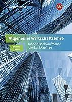 Allgemeine Wirtschaftslehre fuer den Bankkaufmann/die Bankkauffrau. Schuelerband