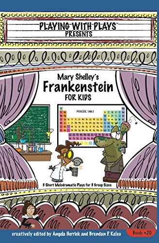 Mary Shelleys Frankenstein for Kids: 3 Short Melodramatic Plays for 3 Group Sizes (Playing With Plays Book 20) (English Edition)