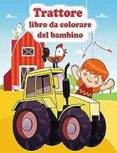TRATTORE LIBRO DA COLORARE DEL BAMBINO: libro da colorare per trattori per bambini piccoli, libro da colorare per veicoli da trattore, escavatori, ... per bambini (età 2-4, 4-8). (Italian Edition)