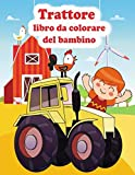 TRATTORE LIBRO DA COLORARE DEL BAMBINO: libro da colorare per trattori per bambini piccoli, libro da colorare per veicoli da trattore, escavatori, dumper, gru e camion per bambini (età 2-4, 4-8).