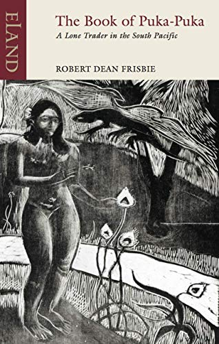 Frisbie, R: Book of Puka-Puka: A Lone Trader in the South Pacific (Eland Classics)