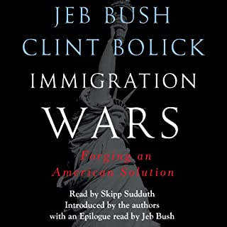 Immigration Wars     Forging an American Solution              By:                                                                                                                                 Jeb Bush,                                                                                        Clint Bolick                               Narrated by:                                                                                                                                 Skipp Sudduth                      Length: 5 hrs and 33 mins     16 ratings     Overall 4.0