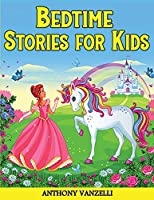Bedtime Stories for Kids: A Collection of Meditation Stories and Short Fairy Tales With Unicorns, Princess, Dragons and Animals to Help Children and Toddlers Learn Mindfulness, Relax and Fall Asleep Fast.