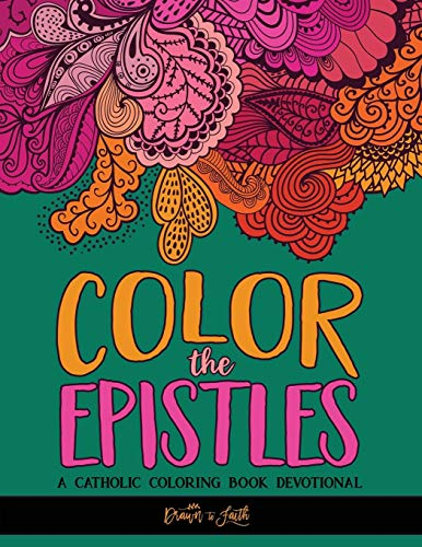 Color The Epistles: Catholic Coloring Devotional: A Unique White & Black Background Paper Catholic Bible Adult Coloring Book For Women Men Children & … Faith, Relaxation & Stress Relief) (Volume 4)