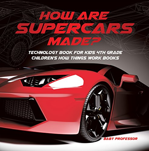 How Are Supercars Made? Technology Book for Kids 4th Grade | Children's How Things Work Books