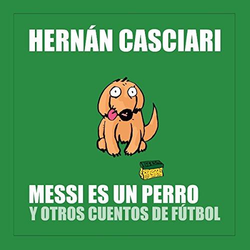 Messi Es un Perro y Otros Cuentos de Fútbol audiobook cover art