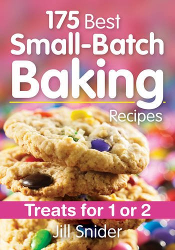 175 Best Small-Batch Baking Recipes: Treats for 1 or 2
