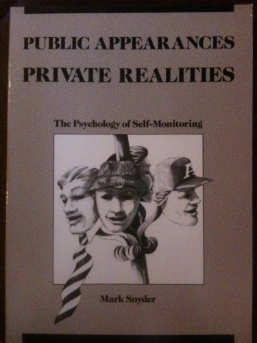 Public Appearances, Private Realities: The Psychology of Self-Monitoring (Series of Books in Psychology)