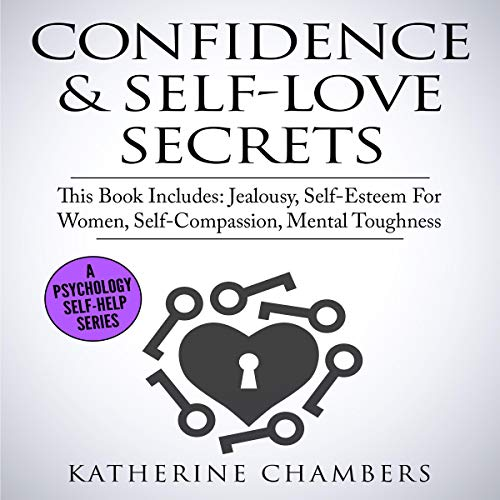 Confidence & Self-Love Secrets: 4 Manuscripts     Jealousy, Self-Esteem for Women, Self-Compassion, Mental Toughness (Psychology Self-Help, Book 14)              By:                                                                                                                                 Katherine Chambers                               Narrated by:                                                                                                                                 Cathi Colas                      Length: 5 hrs and 41 mins     1 rating     Overall 5.0