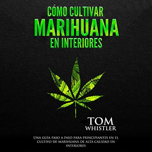Cómo cultivar marihuana en interiores [How to Grow Marijuana Indoors] cover art