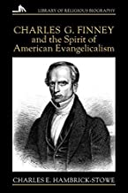 Charles G. Finney and the Spirit of American Evangelicalism (Library of Religious Biography Series)