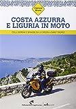 Costa Azzurra e Liguria in moto. Colli, borghi e spiagge da...