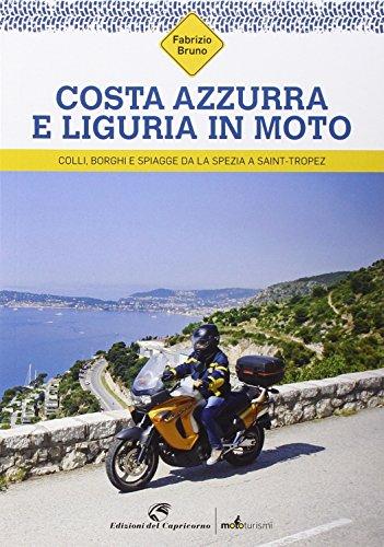 Costa Azzurra e Liguria in moto. Colli, borghi e spiagge da La Spezia a Saint-Tropez