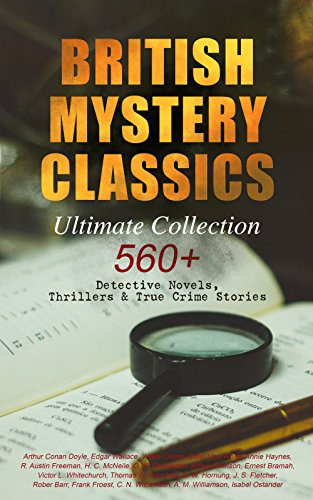 BRITISH MYSTERY CLASSICS - Ultimate Collection: 560+ Detective Novels, Thrillers & True Crime Stories: Complete Sherlock Holmes, Father Brown, Four Just ... Stories and many more (English Edition)
