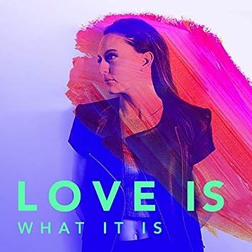 Love Is What It Is