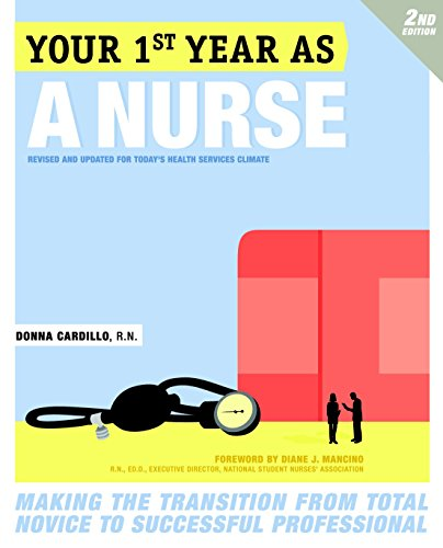 Your First Year As a Nurse, Second Edition: Making the Transition from Total Novice to Successful...