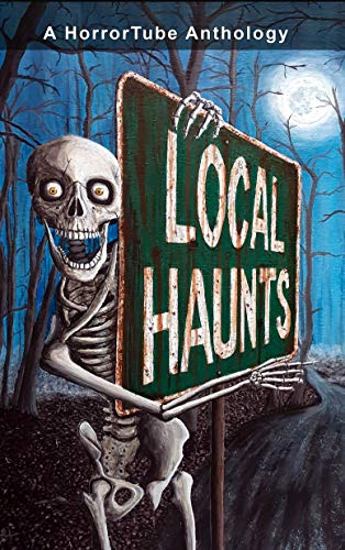 Local Haunts: A HorrorTube Anthology