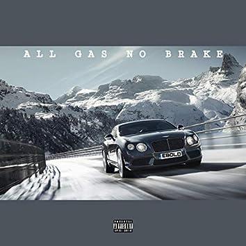 All Gas No Brake