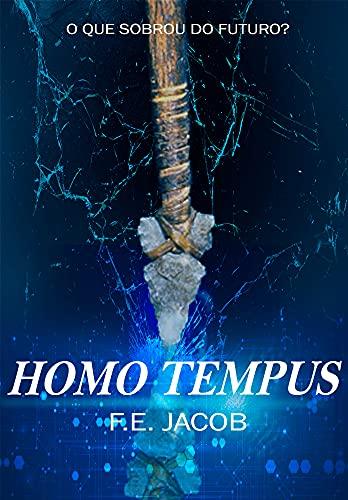 Homo tempus : O que sobrou do futuro? (Romance distópico em um futuro com neandertais)
