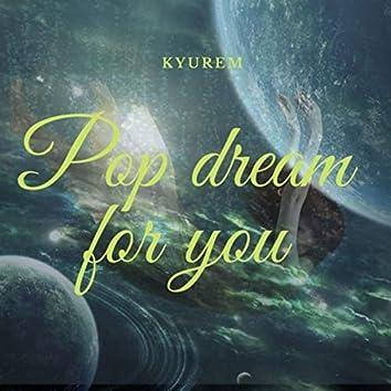 Pop Dream For You