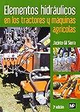 Elementos Hidráulicos En Los Tractores Y Maquinas Agrícolas - 3ª Edición (Agricultura (mundi Prensa)) de Gil Sierr (5 sep 2014) Tapa blanda