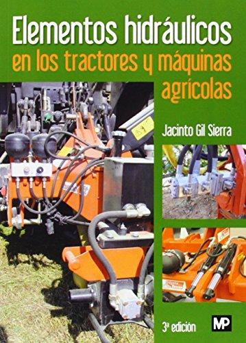 Elementos Hidráulicos En Los Tractores Y Maquinas Agrícolas - 3ª Edición (Agricultura...