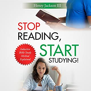Stop Reading, Start Studying     Inductive Bible Study Method Explained              By:                                                                                                                                 Henry Jackson III                               Narrated by:                                                                                                                                 Jeff Davenport                      Length: 2 hrs and 29 mins     23 ratings     Overall 3.9