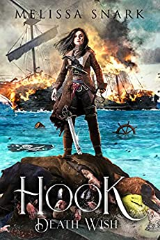 Hook: Death Wish (Captain Hook and the Pirates of Neverland Book 3) by [Melissa Snark]