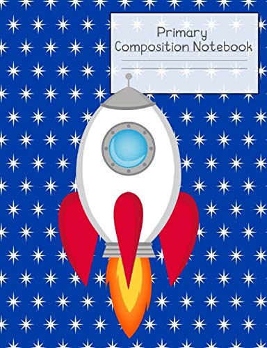 Primary Composition Notebook: Story Paper Journal Grades K-2 & 3 - Dashed Midline and Picture Space School Exercise Book 120 sheets. Rocket in Space Cover.