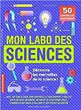 Mon labo des sciences: 50 expériences sientifiques à faire chez soi