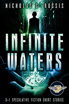 Infinite Waters: A Collection of Science Fiction/Speculative Fiction Short Stories (Exciting Destinies Book 2) by [Nicholas C. Rossis]