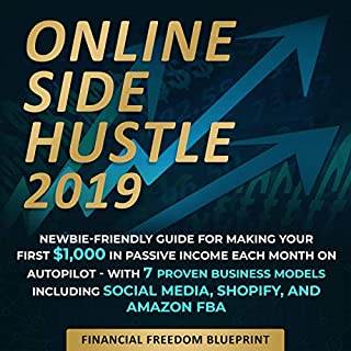 Online Side Hustle: Newbie-Friendly Guide for Making Your First $1,000 in Passive Income Each Month on Autopilot -- With 7 Proven Business Models Including Social Media, Shopify, and Amazon FBA cover art