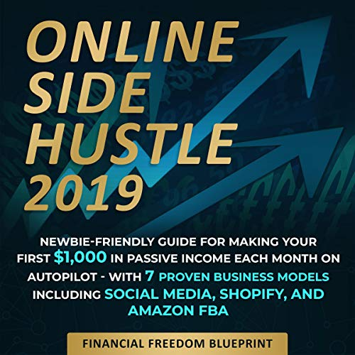 Online Side Hustle: Newbie-Friendly Guide for Making Your First $1,000 in Passive Income Each Month on Autopilot -- With 7 Proven Business Models Including Social Media, Shopify, and Amazon FBA audiobook cover art