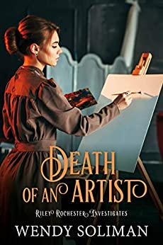 Death of an Artist (Riley Rochester Investigates Book 5) by [Wendy Soliman]