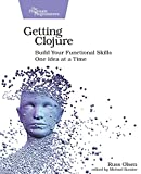 Getting Clojure: Build Your Functional Skills One Idea at a Time