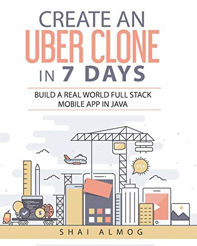 Create an Uber Clone in 7 Days: Build a real world full stack mobile app in Java (Clone a Mobile App in Java, Band 1)