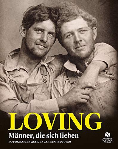 LOVING: Männer, die sich lieben - Fotografien von 1850-1950: Mnner, die sich lieben - Fotografien von 1850-1950
