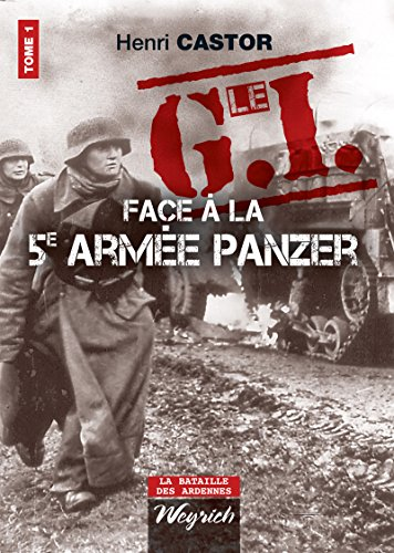 Le G.I Face à la 5e armée Panzer: Ouvrage de référence sur la Deuxième Guerre Mondiale (La bataille des Ardennes t. 1)