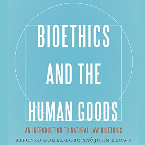 Bioethics and the Human Goods audiobook cover art