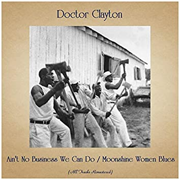 Ain't No Business We Can Do / Moonshine Women Blues (All Tracks Remastered)