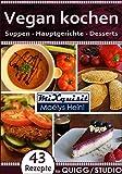 Vegan kochen - Suppen, Hauptgerichte, Desserts: Rezepte für die Küchenmaschine QUIGG® und Studio® mit Kochfunktion von Aldi (German Edition)
