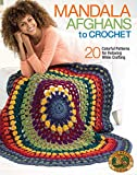 Mandala Afghans to Crochet-20 Colorful, Fun Patterns for Relaxing While Crafting